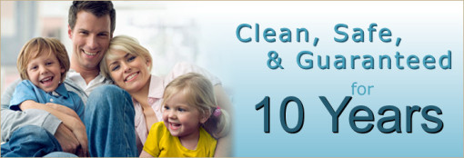 Clean, Safe & Guaranteed for 10 Years